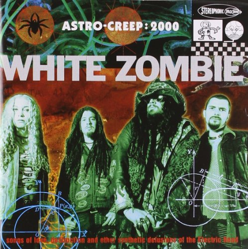 White Zombie - Astro-Creep: 2000 - Songs of Love, Destruction and other Synthetic Delusions of the Electric Head - Zortam Music