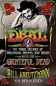 Deal: My Three Decades of Drumming, Dreams, and Drugs with the Grateful Dead by [Kreutzmann, Bill, Eisen, Benjy]