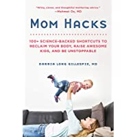 Mom Hacks: 100+ Science-Backed Shortcuts to Reclaim Your Body, Raise Awesome Kids, and Be Unstoppable