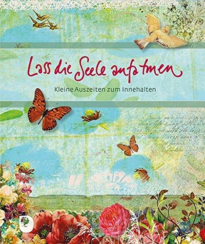 Lass die Seele aufatmen: Kleine Auszeiten zum Innehalten (Eschbacher Bücher)