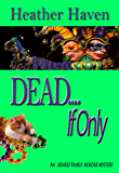 DEAD....If Only (The Alvarez Family Murder Mysteries Book 4)