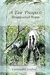 A Fair Prospect: Disappointed Hopes: A Tale of Elizabeth and Darcy: Volume I: 1 by Grafton, Cassandra 1st (first) Edition (2013)