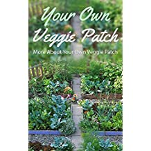Your Own Veggie Patch: More About Your Own Veggie Patch