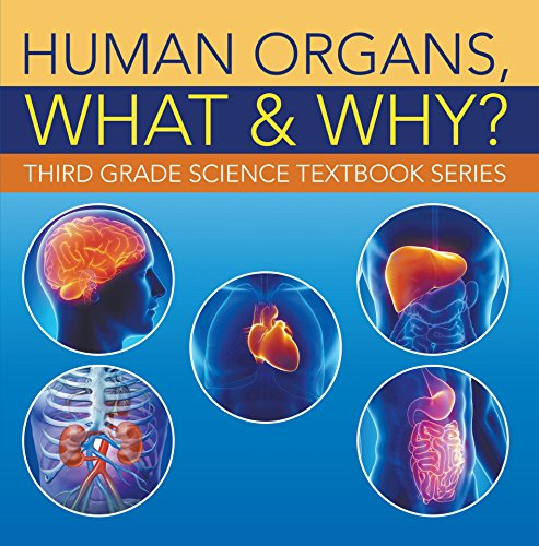 Human Organs, What & Why? : Third Grade Science Textbook Series: 3rd Grade Books - Anatomy (Children's Anatomy & Physiology Books) by [Professor, Baby]
