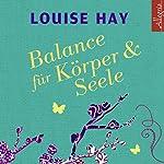 Balance für Körper und Seele: Das Meditationsprogramm mit Musik | Louise L. Hay