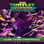 Ninja Turtles Legends Game Guide Unofficial: Beat Levels & Opponents!    The Yuw