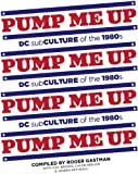 img - for Pump Me Up: DC Subculture of the 1980s book / textbook / text book