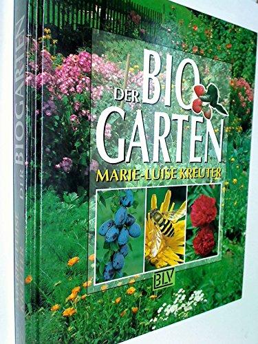 Der BioGarten. Der praktische Ratgeber für den naturgemäßen Anbau ...