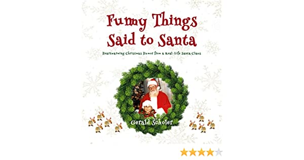 Christmas Humor Images.Funny Things Said To Santa Heartwarming Christmas Humor From A Real Life Santa Claus