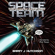 Space Team: The Guns of Nana Joan: Space Team Saga, Book 5 Audiobook by Barry J. Hutchison Narrated by Phil Thron