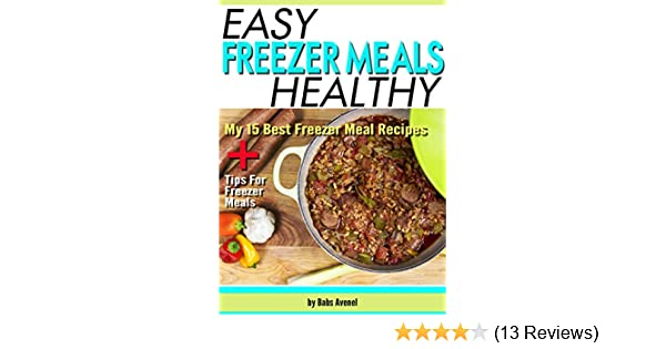Easy Healthy Freezer Meals: My 15 Best Freezer Meal Recipes + Tips For Freezer Meals