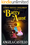 The Three Royal Children and the Batty Aunt: The Three Royal Children Book 1: An Adventure Story for Bored Children