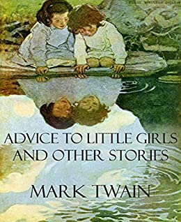 mark twain advice to little girls When mark twain wrote the cheeky short story 'advice to little girls' in 1865, he probably didn't mean for it to actually be shown to little girls or maybe he did -- we all know what a.