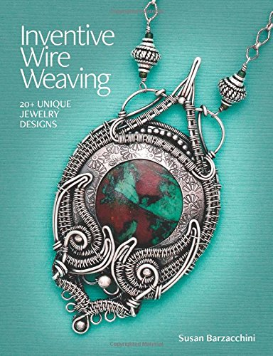 Inventive Wire Weaving: 20+ unique jewelry designs