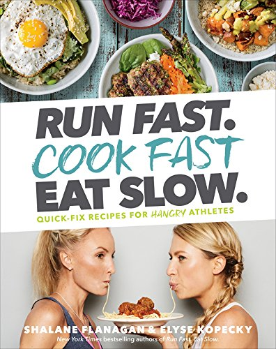 Run Fast. Cook Fast. Eat Slow.: Quick-Fix Recipes for Hangry Athletes by Shalane Flanagan, Elyse Kopecky