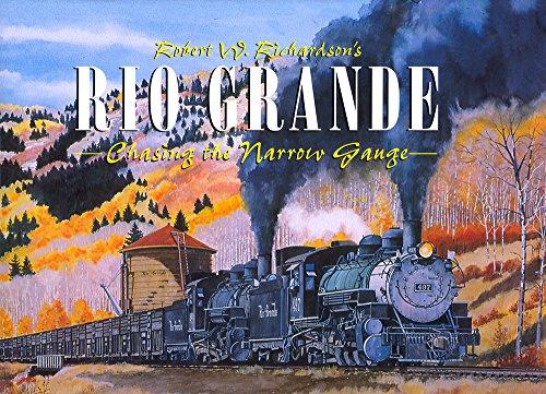 Robert W. Richardson's Rio Grande, Chasing the Narrow Gauge, Volume I