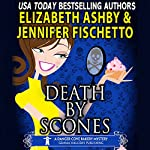 Death by Scones: A Danger Cove Bakery Mystery, Book 3 | Jennifer Fischetto,Elizabeth Ashby