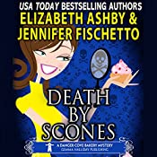 Death by Scones: A Danger Cove Bakery Mystery, Book 3 | Elizabeth Ashby, Jennifer Fischetto