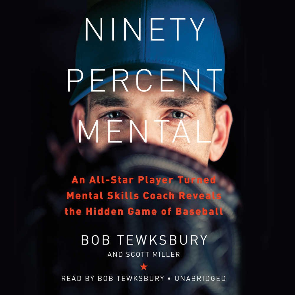 Ninety Percent Mental: An All-star Player Turned Mental Skills Coach Reveals the Hidden Game of Baseball; Library Edition