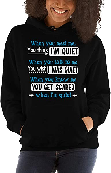 When you meet me you think im quiet when you talk to me Hooded Sweatshirt