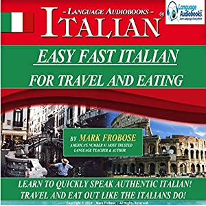 Easy Fast Italian for Travel & Eating: English and Italian Edition Audiobook