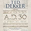 A.D. 30: A Novel Audiobook by Ted Dekker Narrated by Ellen Archer