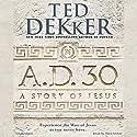 A.D. 30: A Novel Hörbuch von Ted Dekker Gesprochen von: Ellen Archer