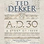 A.D. 30: A Novel | Ted Dekker