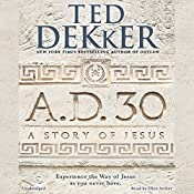 A.D. 30: A Novel | Ted Dekker