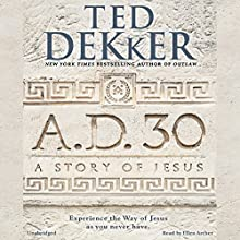 A.D. 30: A Novel Audiobook by Ted Dekker Narrated by Ellen Archer