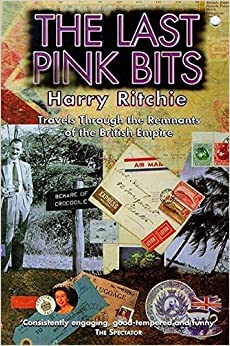 Book The Last Pink Bits: Travels Through the Remnants of the British Empire by Harry Ritchie (1998-01-01)