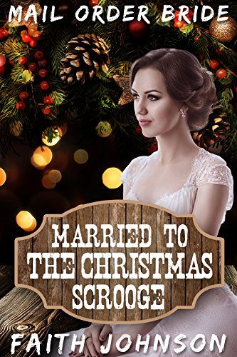 Mail Order Bride: Married to the Christmas Scrooge: Clean and Wholesome Western Historical Romance (The McGee Brides Series Book 2)