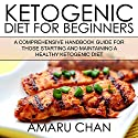 Ketogenic Diet: A Comprehensive Handbook Guide for Those Starting and Maintaining a Healthy Ketogenic Diet: Healthy Living, Book 1 Audiobook by Amaru Chan Narrated by Amanda Goolsby