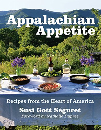 Appalachian Appetite: Recipes from the Heart of America by Susi Gott Séguret