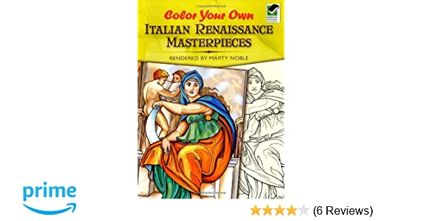 Color Your Own Italian Renaissance Masterpieces Dover Art Coloring Book Marty Noble 9780486465326 Amazon Books