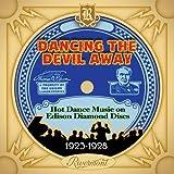 Dancing The Devil Away: Hot Dance Music On Edison Diamond Discs (1923-1928)