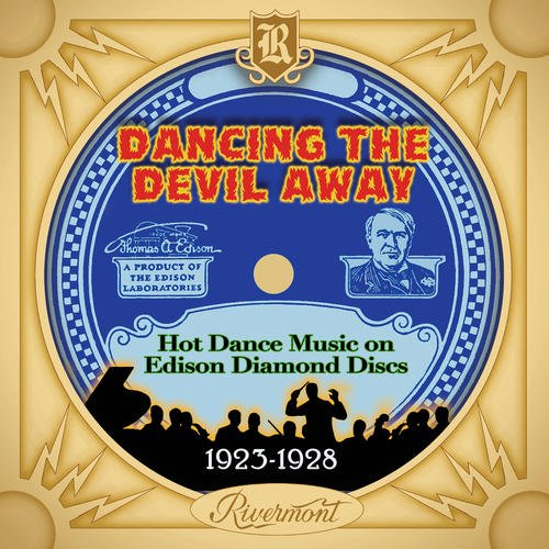 (Dancing The Devil Away: Hot Dance Music On Edison Diamond Discs (1923-1928))
