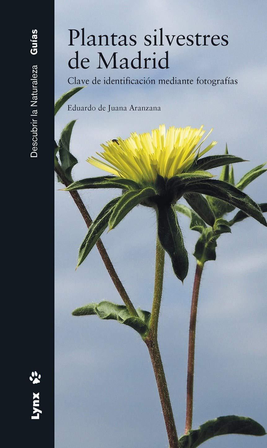 Plantas silvestres de Madrid: Clave de identificación mediante fotografías Descubrir la naturaleza. Guías: Amazon.es: de Juana Aranzana, Eduardo: Libros