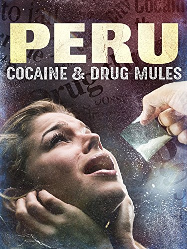 Peru  Cocaine And Drug Mules