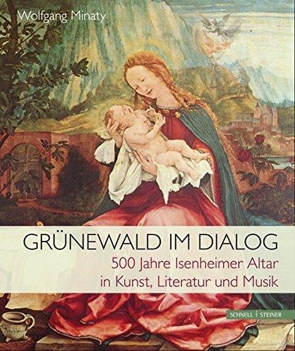 Grünewald im Dialog: 500 Jahre Isenheimer Altar in Kunst, Literatur und Musik