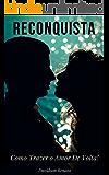 RECONQUISTA: Como Trazer o Amor De Volta!