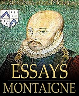 """the essays of michel de montaigne amazon """"michel de montaigne was one of the most  to modern readers""""—amazon  very existence of montaigne's essays added to the joy of living."""