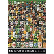 Posters: Beer Poster - Life Is Full Of Difficult Decisions (36 x 24 inches)
