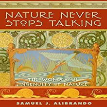 Nature Never Stops Talking: 2nd Edition: The Wonderful Ingenuity of Nature Audiobook by Samuel J Alibrando Narrated by Neil Reeves