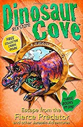 Dinosaur Cove: Escape from the Fierce Predator and other Jurassic Adventures (Dinosaur Cove 3 in 1)