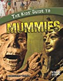 img - for The Kids' Guide to Mummies (Kids' Guides) book / textbook / text book