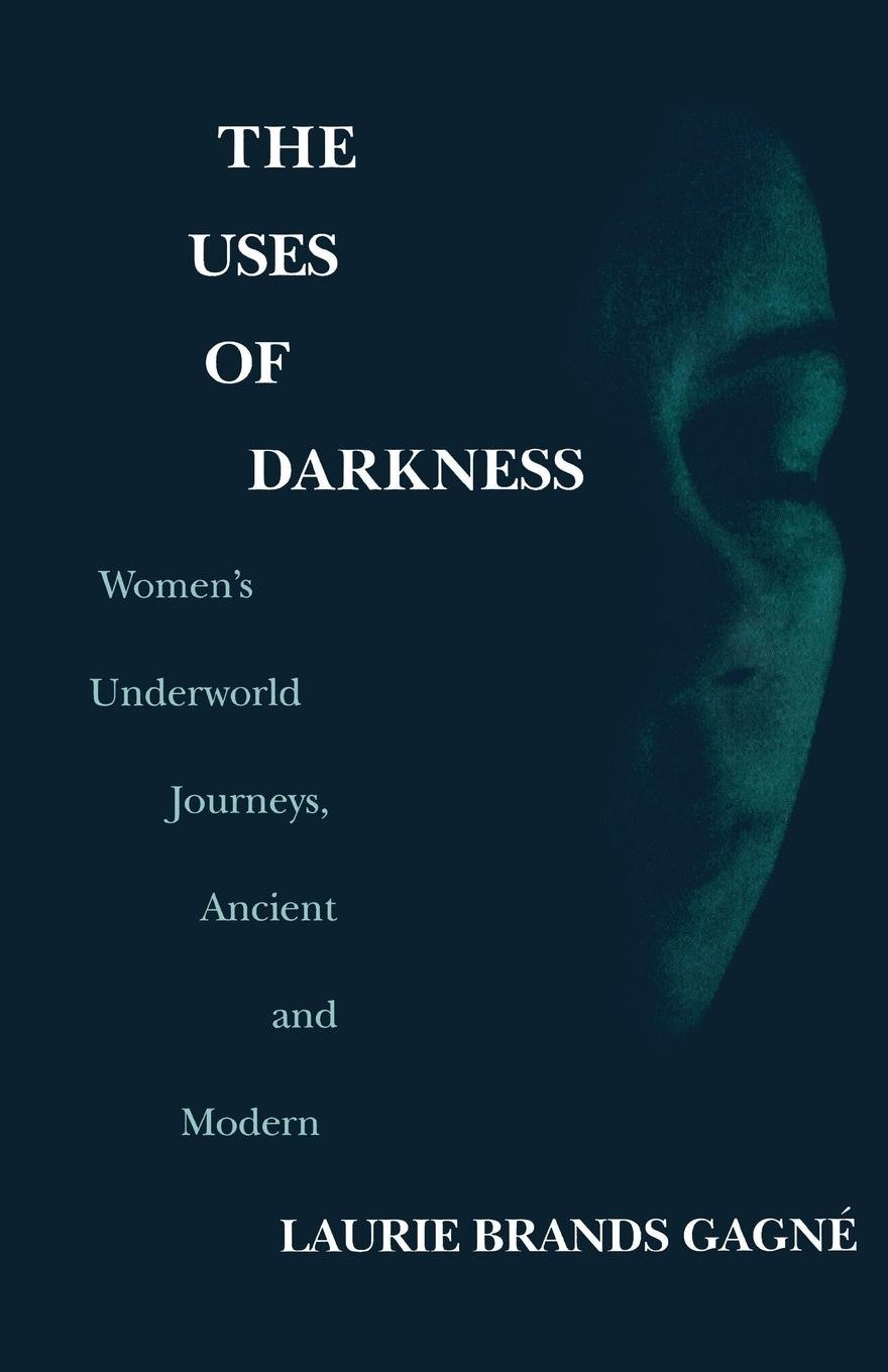 Download The Uses Of Darkness: Women's Underworld Journeys, Ancient and Modern pdf epub