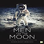 Men on the Moon: A Tribute to Space Exploration | Colin Salter,Helen Akitt,Michael Heatley,Go Entertain