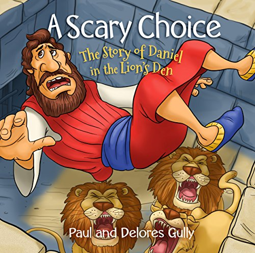 Daniel And Lion's Den (A Scary Choice: The Story of Daniel in the Lion's)