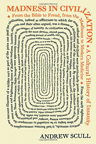 Book Cover: Madness in Civilization: A Cultural History of Insanity, from the Bible to Freud, from the Madhouse to Modern Medicine